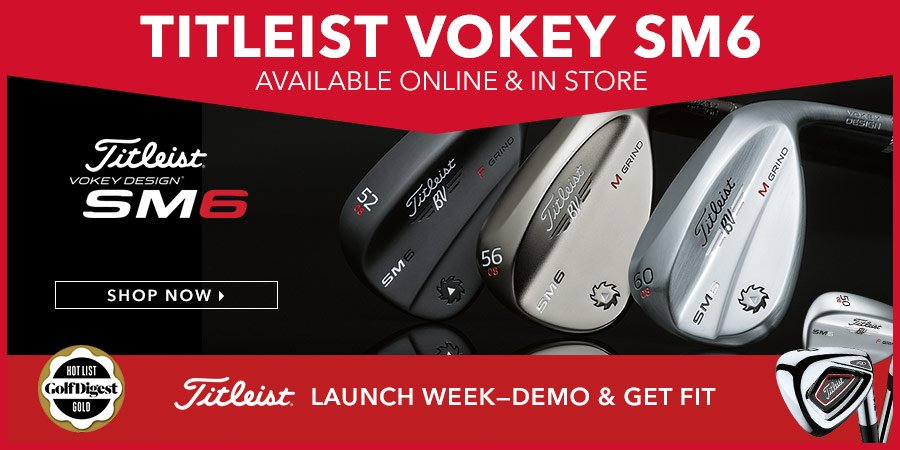 SM6 Titleist Wedges are Available at Our Onsite Retail Outlet and ONLINE STORE now!