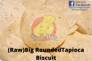 (Raw)Big Rouded Tapioca Biscuit